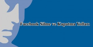 facebook silme ve kapatma